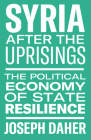 Syria After the Uprisings: The Political Economy of State Resilience Cover Image