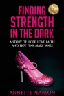 Finding Strength in the Dark: A Story of Hope, Love, Faith and Hot Pink Mary Janes Cover Image