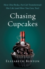 Chasing Cupcakes: How One Broke, Fat Girl Transformed Her Life (and How You Can, Too) Cover Image