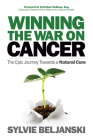 Winning the War on Cancer: The Epic Journey Towards a Natural Cure Cover Image