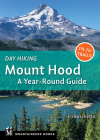 Day Hiking Mount Hood: A Year-Round Guide Cover Image