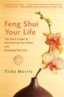 Feng Shui Your Life: The Quick Guide to Decluttering Your Home and Renewing Your Life Cover Image