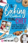 The Baking cookbook for young chef: Essential techniques to inspire young bakers with sweet and delicious recipes Cover Image