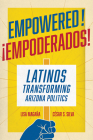 Empowered!: Latinos Transforming Arizona Politics Cover Image