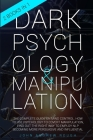 Dark Psychology and Manipulation: The Complete Guide on Mind Control. How to Use Psychology to Covert Manipulation, Find Out the Right Way to Employ N Cover Image