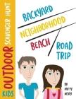 Kids Outdoor Scavenger Hunt: Backyard, Neighborhood, Beach and Road Trip Cover Image