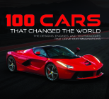 100 Cars That Changed the World: The Designs, Engines, and Technologies That Drive Our Imaginations Cover Image
