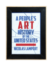 A People's Art History of the United States: 250 Years of Activist Art and Artists Working in Social Justice Movements (New Press People's History) Cover Image
