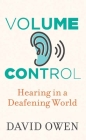 Volume Control: Hearing in a Deafening World Cover Image