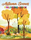 Autumn Scenes Coloring Book: A Coloring Book for Adults Featuring Relaxing Nature Scenes and Beautiful Fall Landscapes, Pumpkins, Leaves! Cover Image