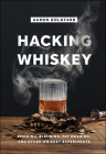 Hacking Whiskey: Smoking, Blending, Fat Washing, and Other Whiskey Experiments Cover Image