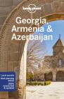 Lonely Planet Georgia, Armenia & Azerbaijan (Travel Guide) Cover Image