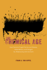 The Chemical Age: How Chemists Fought Famine and Disease, Killed Millions, and Changed Our Relationship with the Earth Cover Image