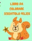 Libro Da Colorare Scoiattolo Felice: Libro da colorare per bambini con scoiattoli divertenti - Libri da colorare per bambini - Libro da colorare con a Cover Image