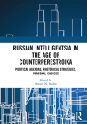 Russian Intelligentsia in the Age of Counterperestroika: Political Agendas, Rhetorical Strategies, Personal Choices Cover Image