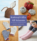 Knitted Gifts for All Seasons: Easy Projects to Make and Share Cover Image