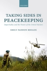 Taking Sides in Peacekeeping: Impartiality and the Future of the United Nations Cover Image