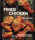 Fried Chicken: Recipes for the Crispy, Crunchy, Comfort-Food Classic [A Cookbook] Cover Image