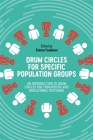 Drum Circles for Specific Population Groups: An Introduction to Drum Circles for Therapeutic and Educational Outcomes Cover Image