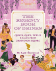 The Regency Book of Drinks: Quaffs, Quips, Tipples, and Tales from Grosvenor Square Cover Image