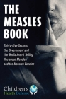 Measles Book: Thirty-Five Secrets the Government and the Media Aren't Telling You about Measles and the Measles Vaccine (Children's Health Defense) Cover Image