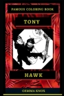 Tony Hawk Famous Coloring Book: Whole Mind Regeneration and Untamed Stress Relief Coloring Book for Adults Cover Image