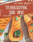 365 Yummy Thanksgiving Side Dish Recipes: A Yummy Thanksgiving Side Dish Cookbook from the Heart! Cover Image