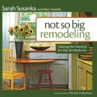 Not So Big Remodeling: Tailoring Your Home for the Way You Really Live Cover Image