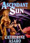 Ascendant Sun: A New Novel in the Saga of the Skolian Empire Cover Image