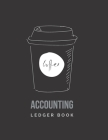 Accounting Ledger Book: Coffee Shop & Cafe Small Business Logbook for Income & Expense, Cashflow Bookkeeping, 8.5 x 11 inch Cover Image