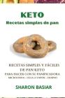 Keto Recetas Simples de Pan: RECETAS SIMPLES Y FÁCILES DE PAN KETO PARA HACER CON SU PANIFICADORA, MICROONDAS, OLLA A VAPOR Y HORNO (Spanish Editio Cover Image