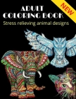 Adult Coloring Book, stress relieving animal designs: Mandala, more than 40 different animal design (NEW) Cover Image
