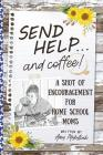 Send Help . . . and Coffee!: A Shot of Encouragement for Homeschool Moms Cover Image