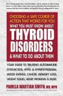 What You Must Know about Thyroid Disorders and What to Do about Them: Your Guide to Treating Autoimmune Dysfunction, Hypo- And Hyperthyroidism, Mood S Cover Image