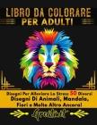 Libro Da Colorare Per Adulti: Disegni Per Alleviare Lo Stress 50 Diversi Disegni Di Animali, Mandala, Fiori e Molto Altro Ancora! Cover Image