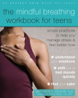 The Mindful Breathing Workbook for Teens: Simple Practices to Help You Manage Stress and Feel Better Now Cover Image
