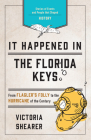 It Happened in the Florida Keys: Stories of Events and People That Shaped History Cover Image