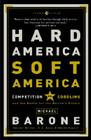 Hard America, Soft America: Competition Vs. Coddling and the Battle for the Nation's Future Cover Image