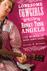 Lonesome Cowgirls and Honky Tonk Angels: The Women of Barn Dance Radio (Music in American Life) Cover Image