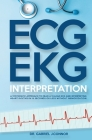 ECG / EKG Interpretation: A Systematic Approach to Read a 12-Lead ECG and Interpreting Heart Rhythms in 15 Seconds or less Without Memorization Cover Image