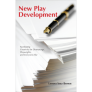 New Play Development: Facilitating Creativity for Dramaturgs, Playwrights, and Everyone Else Cover Image