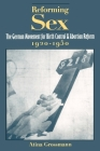 Reforming Sex: The German Movement for Birth Control and Abortion Reform, 1920-1950 Cover Image