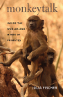 Monkeytalk: Inside the Worlds and Minds of Primates Cover Image