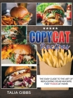 Copycat Recipes: The Easy Guide to the Art of Replicating Your Favorite Fast-Food dishes at Home Cover Image