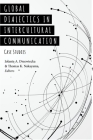 Global Dialectics in Intercultural Communication; Case Studies (Critical Intercultural Communication Studies #23) Cover Image