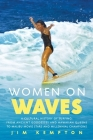 Women on Waves: A Cultural History of Surfing: From Ancient Goddesses and Hawaiian Queens to Malibu Movie Stars and Millennial Champions Cover Image