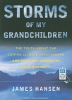Storms of My Grandchildren: The Truth about the Coming Climate Catastrophe and Our Last Chance to Save Humanity Cover Image