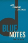 Blue Notes: Jazz, Literature, and Loneliness Cover Image