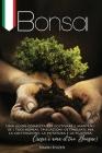 Bonsai: Una Guida Completa per Coltivare e Mantenere i Tuoi Bonsai. Spiegazioni Dettagliate per la Coltivazione, la Potatura e Cover Image