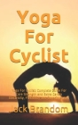 Yoga For Cyclist: Yoga For Cyclist: Complete Guide For Core Strength and Extra Cardio Electricity, Flexibility and Consciousness. Cover Image